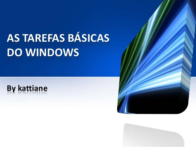 AS TAREFAS BÁSICAS DO WINDOWS By kattiane