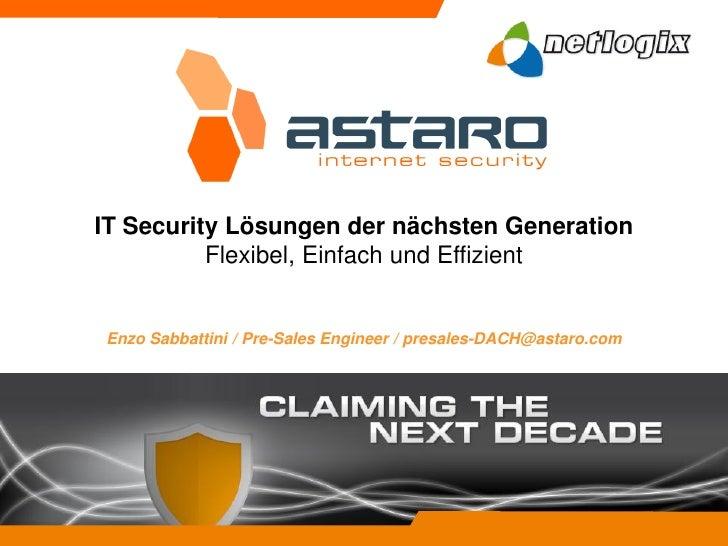IT Security Lösungen der nächsten Generation           Flexibel, Einfach und Effizient   Enzo Sabbattini / Pre-Sales Engin...