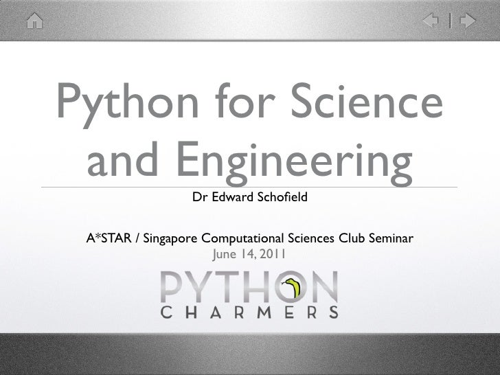 Python for Science and Engineering  Dr Edward Schofield A*STAR / Singapore Computational Sciences Club Seminar             ...