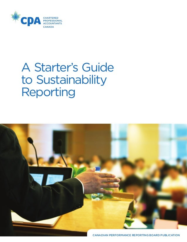 CANADIAN PERFORMANCE REPORTING BOARD PUBLICATION A Starter's Guide to Sustainability Reporting