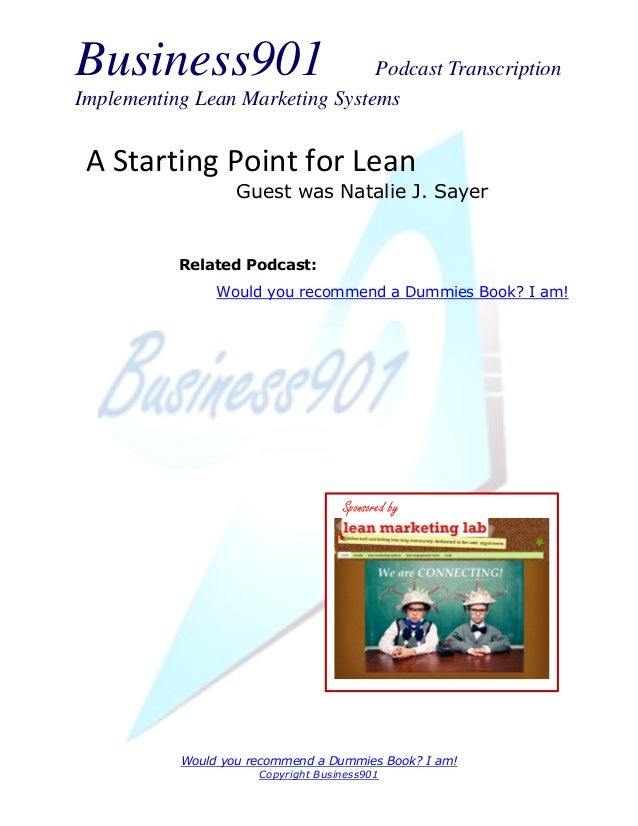 Business901                      Podcast TranscriptionImplementing Lean Marketing Systems A Starting Point for Lean       ...