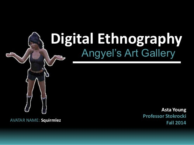 Digital Ethnography Angyel's Art Gallery Asta Young Professor Stokrocki Fall 2014AVATAR NAME: Squirmlez
