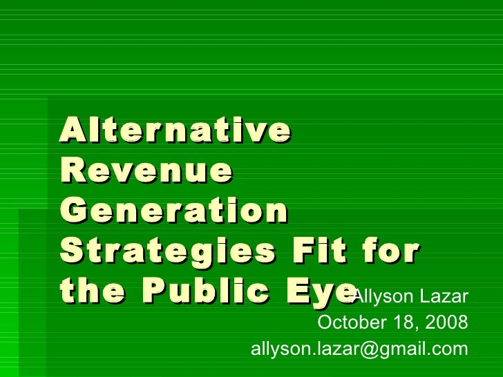 revenue generation strategies In 2012, the legislature passed laws that require california state parks to develop a revenue generation program to improve its financial situation senate bill 1018, the trailer bill for the fy 2012-13 budget year.