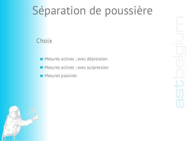 Choix Mesures actives : avec dépression Mesures actives : avec surpression Mesures passives Séparation de poussière