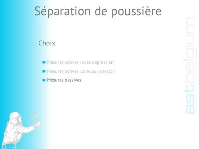 Choix Mesures actives : avec dépression Mesures passives Séparation de poussière Mesures actives : avec surpression