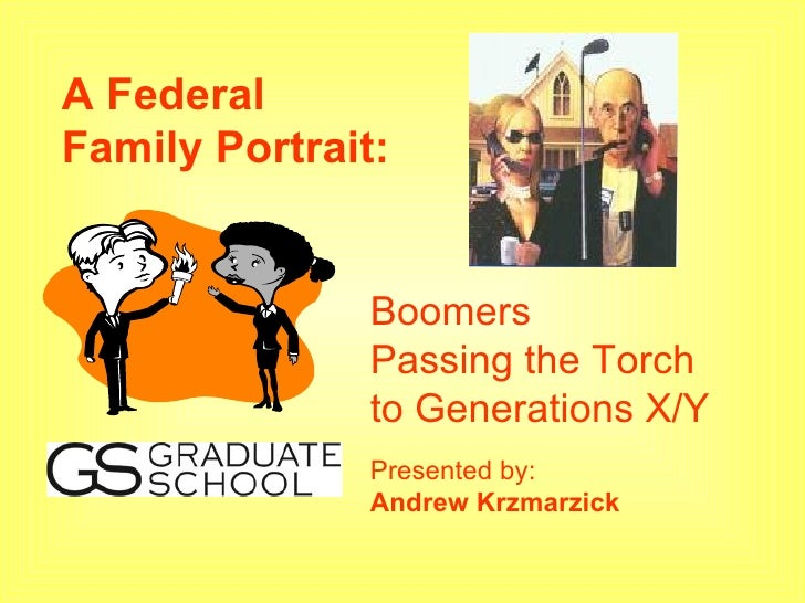 A Federal Family Portrait:                  Boomers                Passing the Torch                to Generations X/Y    ...