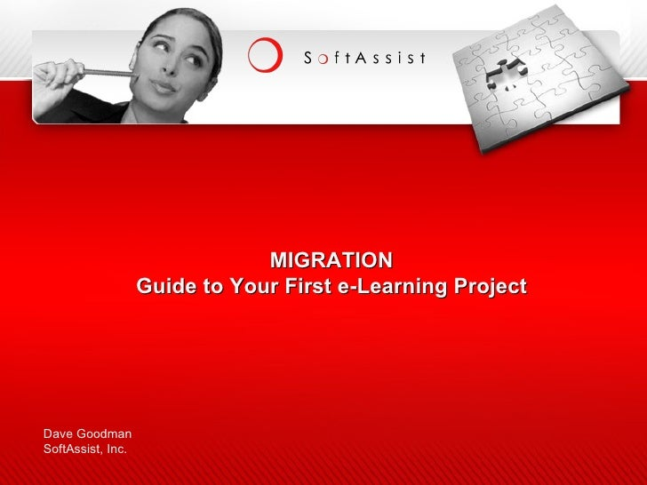 MIGRATION Guide to Your First e-Learning Project Dave Goodman SoftAssist, Inc.