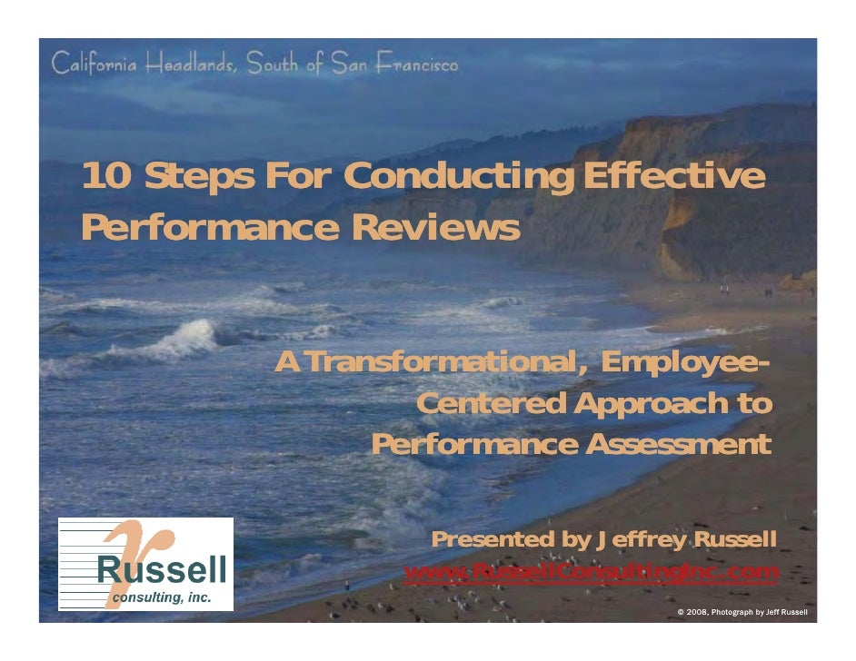 10 Steps For Conducting Effective Performance Reviews            A Transformational, Employee-              a s o at o al,...