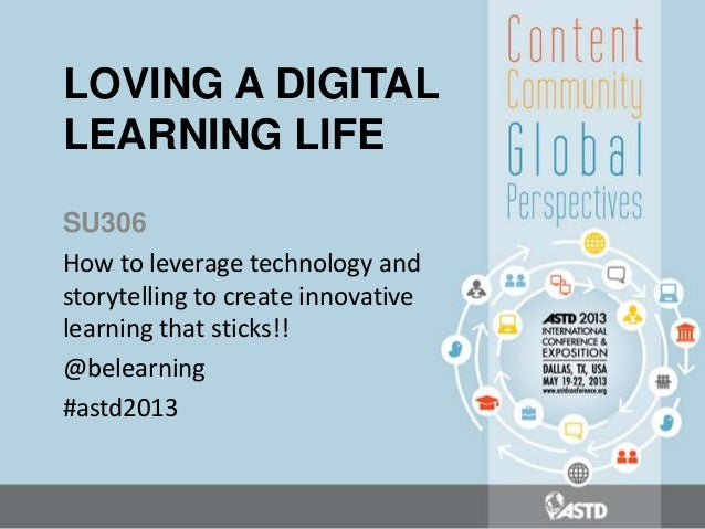LOVING A DIGITALLEARNING LIFESU306How to leverage technology andstorytelling to create innovativelearning that sticks!!@be...
