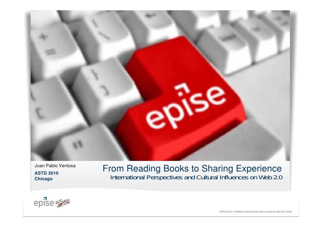 Juan Pablo Ventosa ASTD 2010                      From Reading Books to Sharing Experience Chicago               Internati...