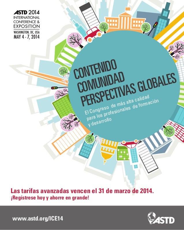 www.astd.org/ICE14 CONTENIDO COMUNIDAD PERSPECTIVASGLOBALES El Congreso de más alta calidad para los profesionales de form...