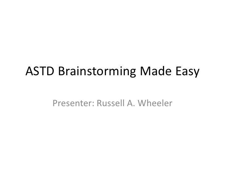 ASTD Brainstorming Made Easy<br />Presenter: Russell A. Wheeler<br />