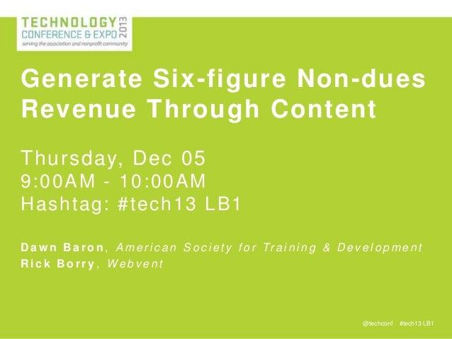 Generate Six-figure Non-dues Revenue Through Content Thursday, Dec 05 9:00AM - 10 :00A M H ashtag: #tech 13 LB 1 D a w n B...