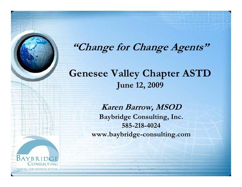"""""""Change for Change Agents""""  Genesee Valley Chapter ASTD            June 12, 2009        Karen B       K     Barrow, MSOD  ..."""