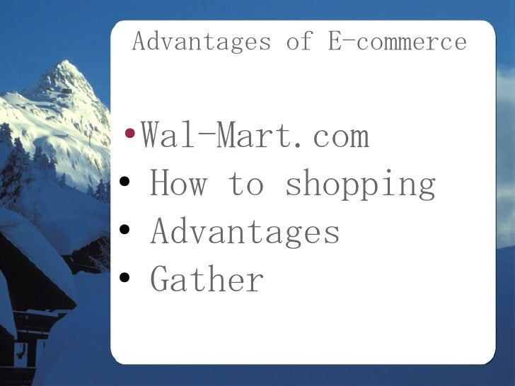 Advantages of E-commerce   ●Wal-Mart.com ● How to shopping  ● Advantages  ● Gather