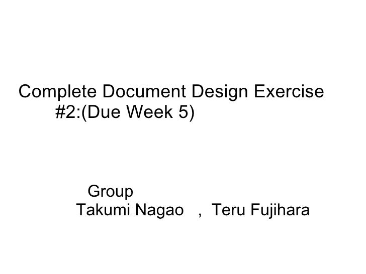 Complete Document Design Exercise  #2:(Due Week 5)  Group  Takumi Nagao  ,  Teru Fujihara