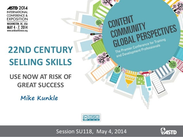 22ND CENTURY SELLING SKILLS USE NOW AT RISK OF GREAT SUCCESS Mike Kunkle Session SU118, May 4, 2014