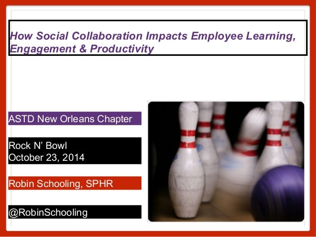 How Social Collaboration Impacts Employee Learning,  Engagement & Productivity  ASTD New Orleans Chapter  Rock N' Bowl  Oc...