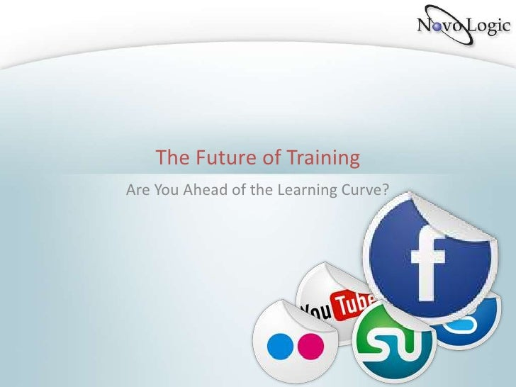 The Future of Training<br />Are You Ahead of the Learning Curve?<br />