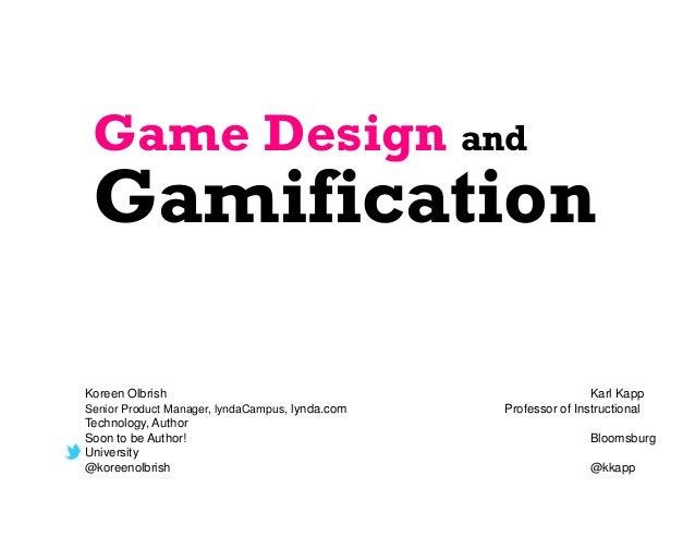 Game Design and GamificationKoreen Olbrish                                                   Karl KappSenior Product Manag...