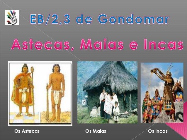 Os Astecas Os Maias Os Incas