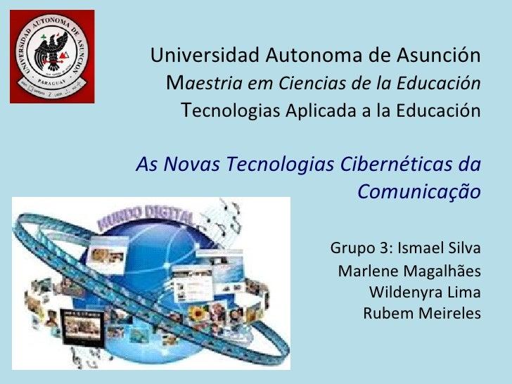 Universidad Autonoma de Asunción  Maestria em Ciencias de la Educación    Tecnologias Aplicada a la EducaciónAs Novas Tecn...