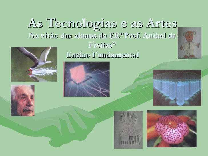 """As Tecnologias e as Artes Na visão dos alunos da EE""""Prof. Anibal de Freitas"""" Ensino Fundamental"""