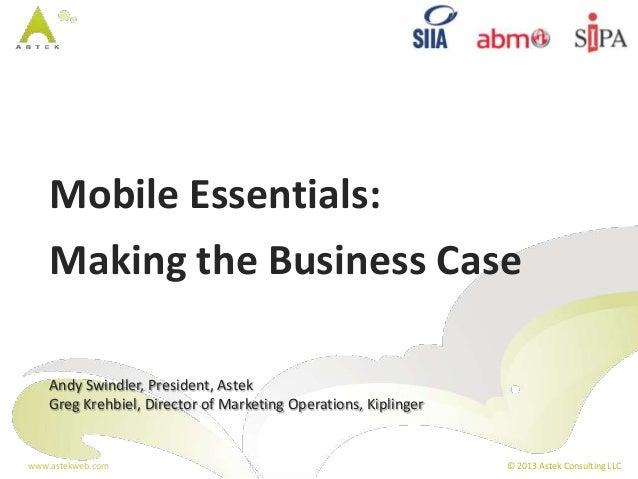 www.astekweb.com © 2013 Astek Consulting LLC Mobile Essentials: Making the Business Case Andy Swindler, President, Astek G...