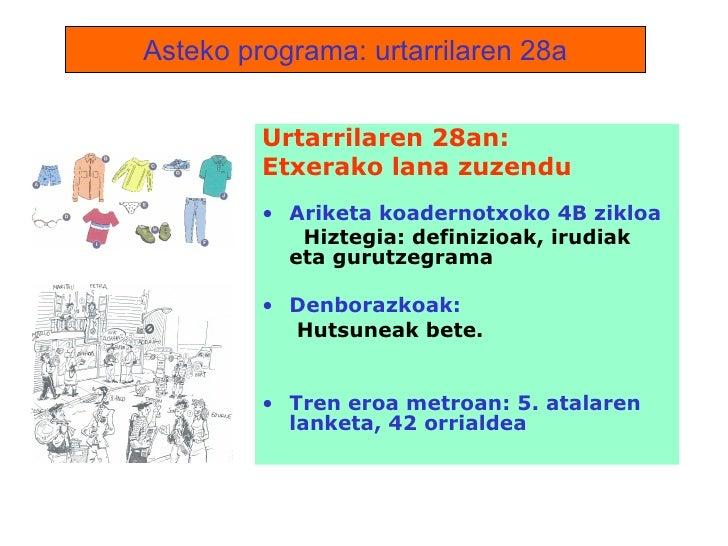 Asteko programa: urtarrilaren 28a <ul><li>Urtarrilaren 28an:  </li></ul><ul><li>Etxerako lana zuzendu </li></ul><ul><li>Ar...