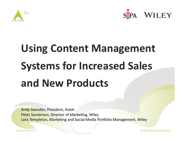 Using	  Content	  Management	       Systems	  for	  Increased	  Sales	       and	  New	  Products	  www.astekweb.com	     ...