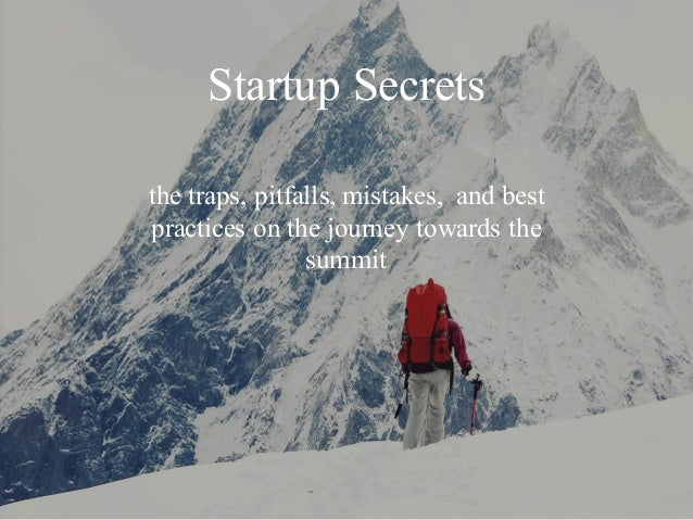the traps, pitfalls, mistakes, and best practices on the journey towards the summit Startup Secrets