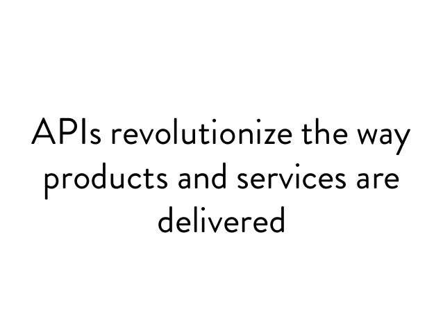 APIs revolutionize the way products and services are delivered