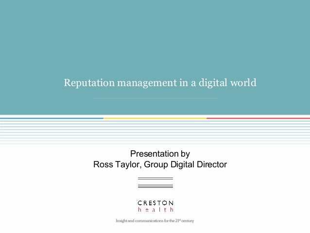 Reputation management in a digital world Presentation by Ross Taylor, Group Digital Director