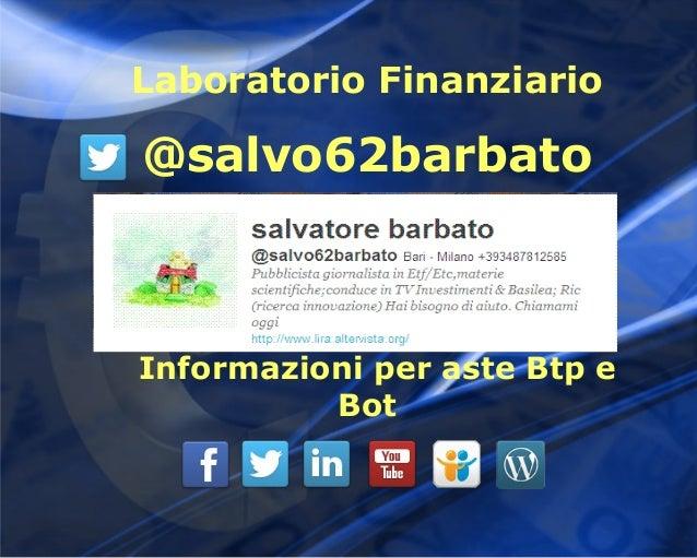 Laboratorio Finanziario@salvo62barbatoInformazioni per aste Btp e          Bot