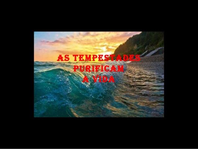 AS TEMPESTADES PURIFICAM A VIDA