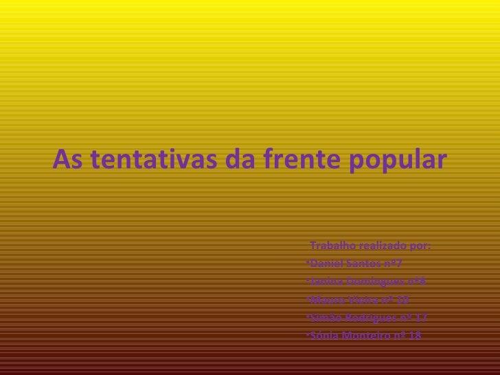 As tentativas da frente popular <ul><li>Trabalho realizado por:  </li></ul><ul><li>Daniel Santos nº7 </li></ul><ul><li>Jan...