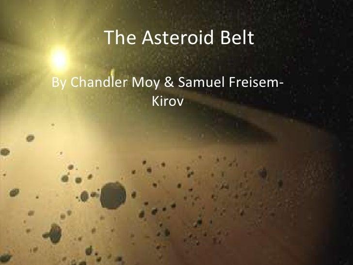 The Asteroid BeltBy Chandler Moy & Samuel Freisem-              Kirov