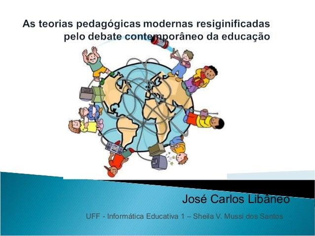 José Carlos Libâneo UFF - Informática Educativa 1 – Sheila V. Mussi dos Santos