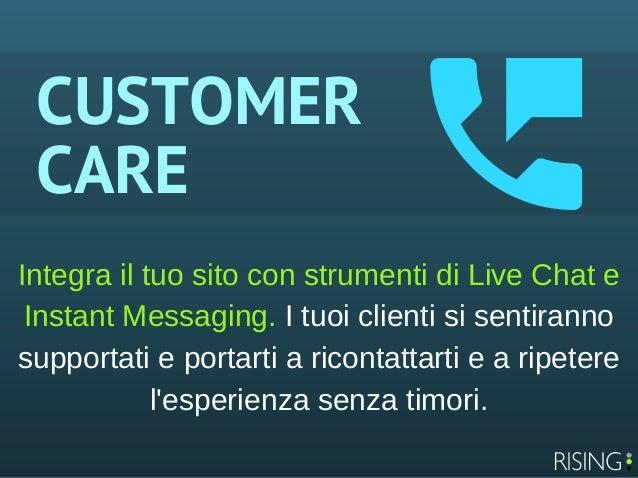 CUSTOMER CARE IntegrailtuositoconstrumentidiLiveChate InstantMessaging.Ituoiclientisisentiranno supportati...