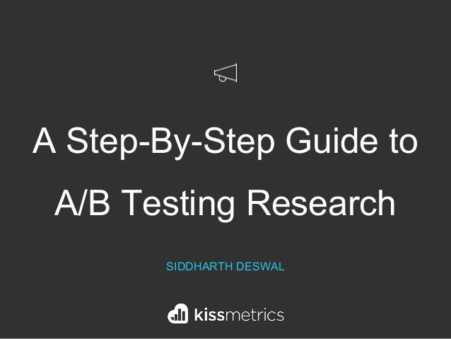 A Step-By-Step Guide to A/B Testing Research SIDDHARTH DESWAL