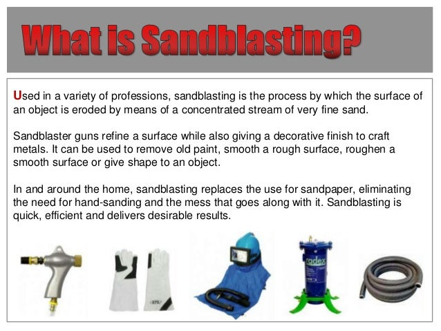 Used in a variety of professions, sandblasting is the process by which the surface of an object is eroded by means of a co...
