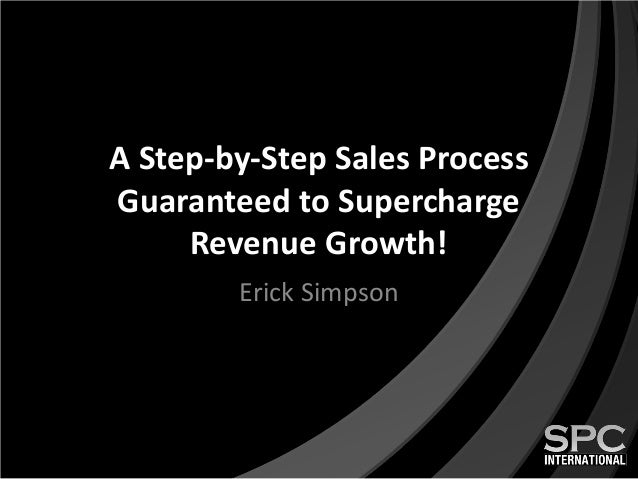 A Step-by-Step Sales ProcessGuaranteed to SuperchargeRevenue Growth!Erick Simpson