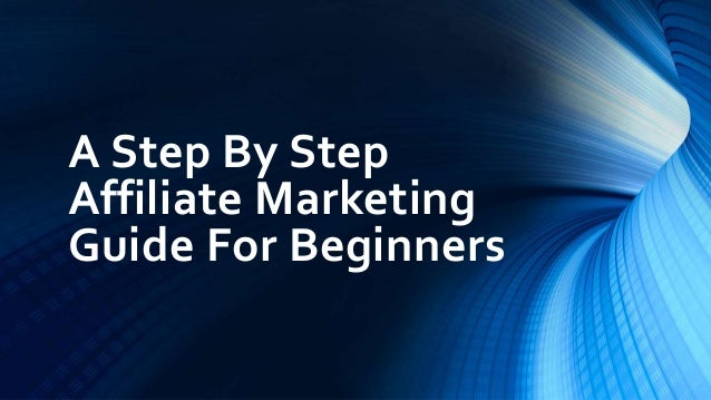 A Step By Step Affiliate Marketing Guide For Beginners