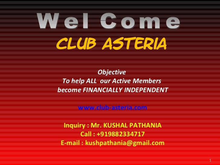 Club Asteria Objective  To help ALL  our Active Members  become FINANCIALLY INDEPENDENT www.club-asteria.com Inquiry : Mr....