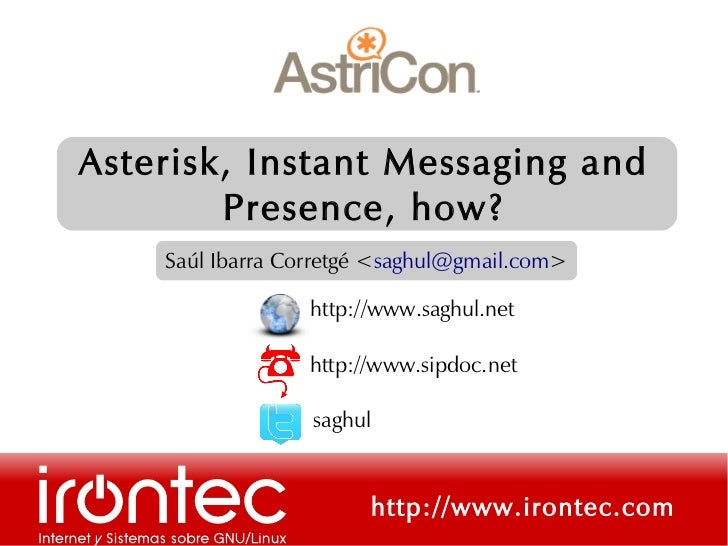 Asterisk, Instant Messaging and        Presence, how?    Saúl Ibarra Corretgé <saghul@gmail.com>                  http://w...