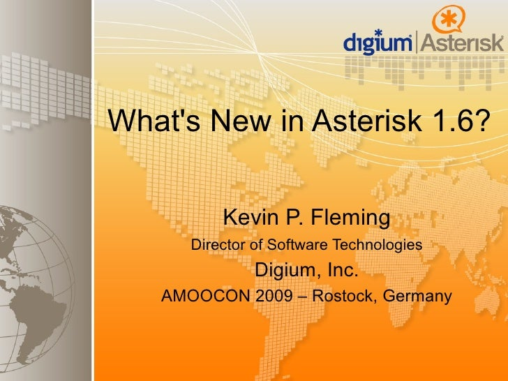 What's New in Asterisk 1.6?                 Kevin P. Fleming           Director of Software Technologies                  ...