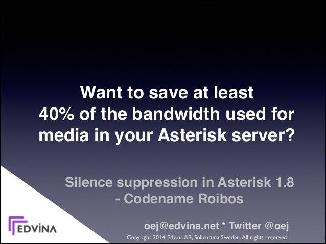 Silence suppression in Asterisk 1.8  - Codename Roibos oej@edvina.net * Twitter @oej Copyright 2014, Edvina AB, Sollentun...