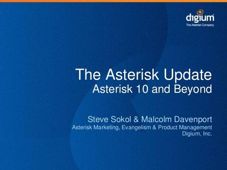 The Asterisk Update       Asterisk 10 and Beyond      Steve Sokol & Malcolm DavenportAsterisk Marketing, Evangelism & Prod...