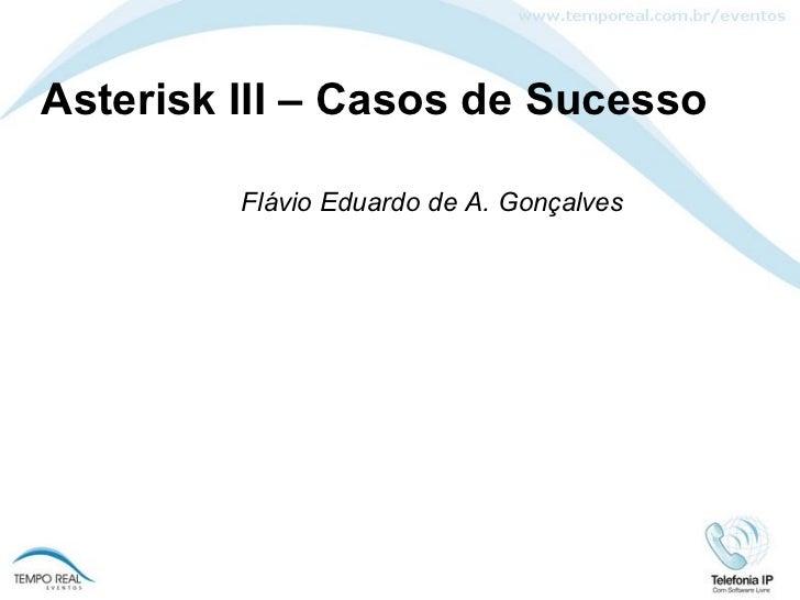 Asterisk III – Casos de Sucesso Flávio Eduardo de A. Gonçalves