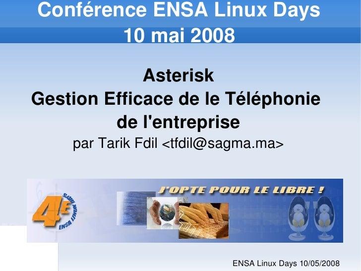 ConférenceENSALinuxDays             10mai2008                  Asterisk     GestionEfficacedeleTéléphonie       ...